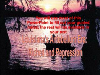 Louisiana's Antebellum Era:  Riches and Repression