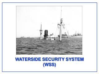 WATERSIDE SECURITY SYSTEM (WSS)