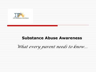 Substance Abuse Awareness What every parent needs to know…