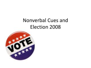 Nonverbal Cues and Election 2008