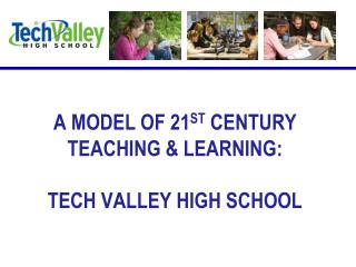 A MODEL OF 21ST CENTURY TEACHING  LEARNING:  TECH VALLEY HIGH SCHOOL
