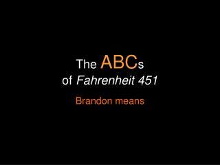 The  ABC s of  Fahrenheit 451