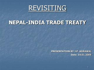REVISITING  NEPAL-INDIA TRADE TREATY      PRESENTATION BY J.P. AGRAWAL Date: 14.01.2009