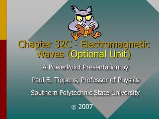 Chapter 32C - Electromagnetic Waves ( Optional Unit )