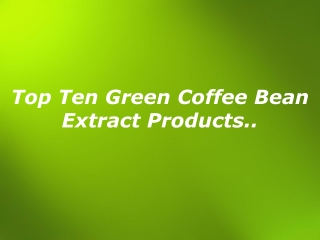 Top Ten Green Coffee Bean Extract Products