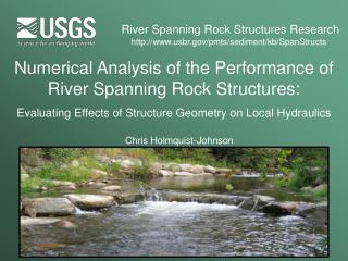 Numerical Analysis of the Performance of River Spanning Rock Structures:  Evaluating Effects of Structure Geometry on Lo