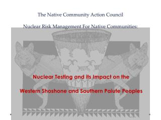 The Native Community Action Council  Nuclear Risk Management For Native Communities: