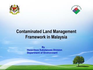 Contaminated Land Management Framework in Malaysia