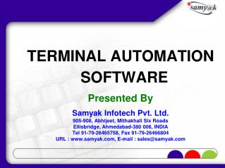 TERMINAL AUTOMATION SOFTWARE Presented By Samyak Infotech Pvt. Ltd. 905-908, Abhijeet, Mithakhali Six Roads Ellisbridge,