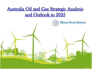 Australia Oil and Gas Strategic Analysis and Outlook to 2025