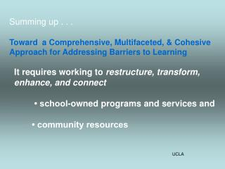 Summing up . . . Toward  a Comprehensive, Multifaceted, & Cohesive Approach for Addressing Barriers to Learning