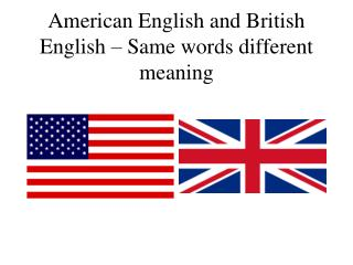 American English and British English – Same words different meaning