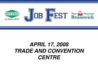 APRIL 17, 2008 TRADE AND CONVENTION CENTRE