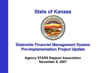 State of Kansas Statewide Financial Management System Pre-Implementation Project Update Agency STARS Rapport Association