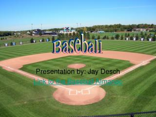 Presentation by: Jay DeschLink to the Baseball Almanac