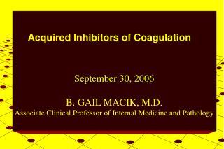 September 30, 2006 B. GAIL MACIK, M.D. Associate Clinical Professor of Internal Medicine and Pathology