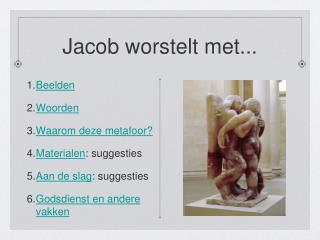 Jacob worstelt met...