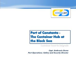 Container Event in Belgrade 25th of March, 2010 Capt. Ambroziu Duma Port Operations, Safety and Security Director