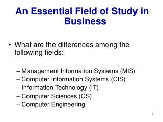 An Essential Field of Study in Business What are the differences among the following fields: Management Information Syst