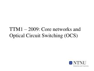 TTM1   2009: Core networks and  Optical Circuit Switching OCS
