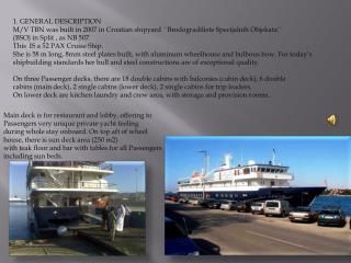 1. GENERAL DESCRIPTION M/V TBN was built in 2007 in Croatian shipyard ``Brodogradiliste Specijalnih Objekata`` (BSO) in