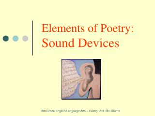 Elements of Poetry:          Sound Devices