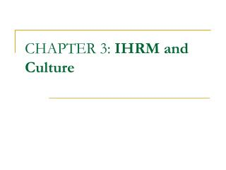 CHAPTER 3:  IHRM and Culture