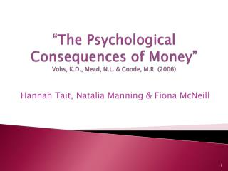 """The Psychological Consequences of Money"" Vohs , K.D., Mead, N.L. & Goode, M.R. (2006)"