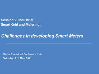 Session 2: Industrial Smart Grid and Metering:  Challenges in developing Smart Meters