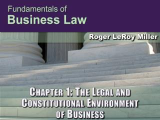 Chapter 1: The Legal and Constitutional  Environment o f Business