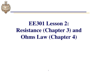 EE301 Lesson 2 : Resistance (Chapter 3) and Ohms Law (Chapter 4)