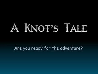 A Knot's Tale