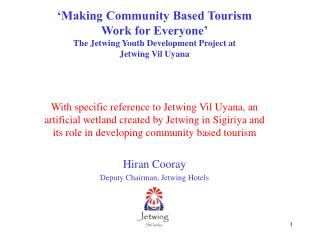 'Making Community Based Tourism  Work for Everyone' The Jetwing Youth Development Project at  Jetwing Vil Uyana