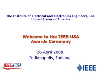 The Institute of Electrical and Electronics Engineers, Inc. United States of America Welcome to the IEEE-USA Awards Cere