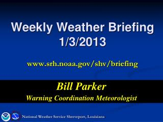 Weekly Weather Briefing 1/3/2013 www.srh.noaa.gov/shv/briefing