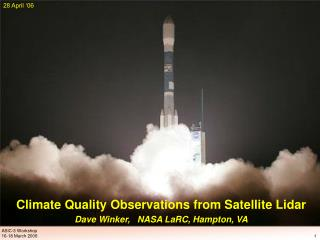 Climate Quality Observations from Satellite Lidar Dave Winker,   NASA LaRC, Hampton, VA