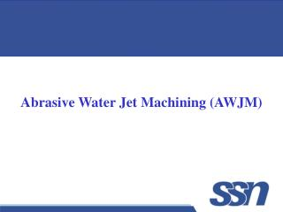 Abrasive Water Jet Machining (AWJM)