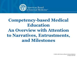 Competency-based Medical Education An Overview with Attention to Narratives, Entrustments, and Milestones