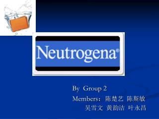 By Group 2 Members : 陈楚艺 陈斯敏 吴雪文 黄韵洁 叶永昌