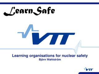 Learning organisations for nuclear safety Bj rn Wahlstr m