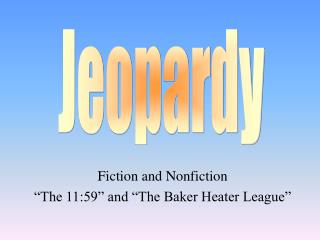 "Fiction and Nonfiction ""The 11:59"" and ""The Baker Heater League"""
