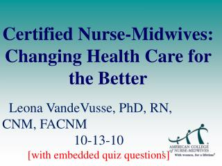 Certified Nurse-Midwives: Changing Health Care for the Better