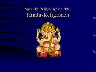 Spezielle Religionsgeschichte: Hindu-Religionen