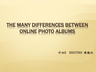 The Many Differences between  Online Photo Albums