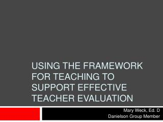 Using the Framework for teaching  to support  Effective Teacher Evaluation