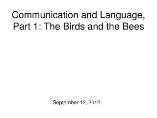 Communication and Language, Part 1: The Birds and the Bees