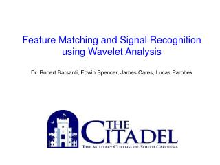 Feature Matching and Signal Recognition using Wavelet Analysis Dr. Robert Barsanti, Edwin Spencer, James Cares, Lucas Pa
