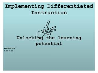 Implementing Differentiated Instruction  Unlocking the learning potential MARIANNA KIVA B.Ed; M.Ed