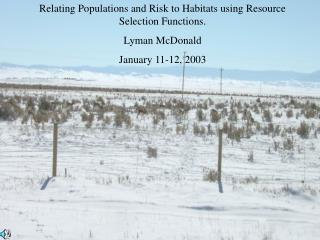 Relating Populations and Risk to Habitats using Resource Selection Functions. Lyman McDonald  January 11-12, 2003