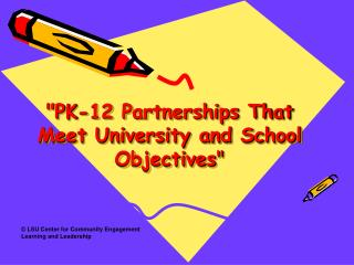 """PK-12 Partnerships That Meet University and School Objectives """